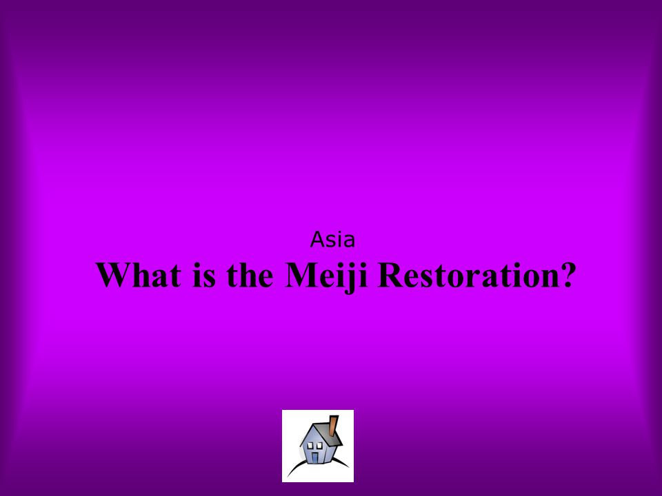 Asia What is the Meiji Restoration?