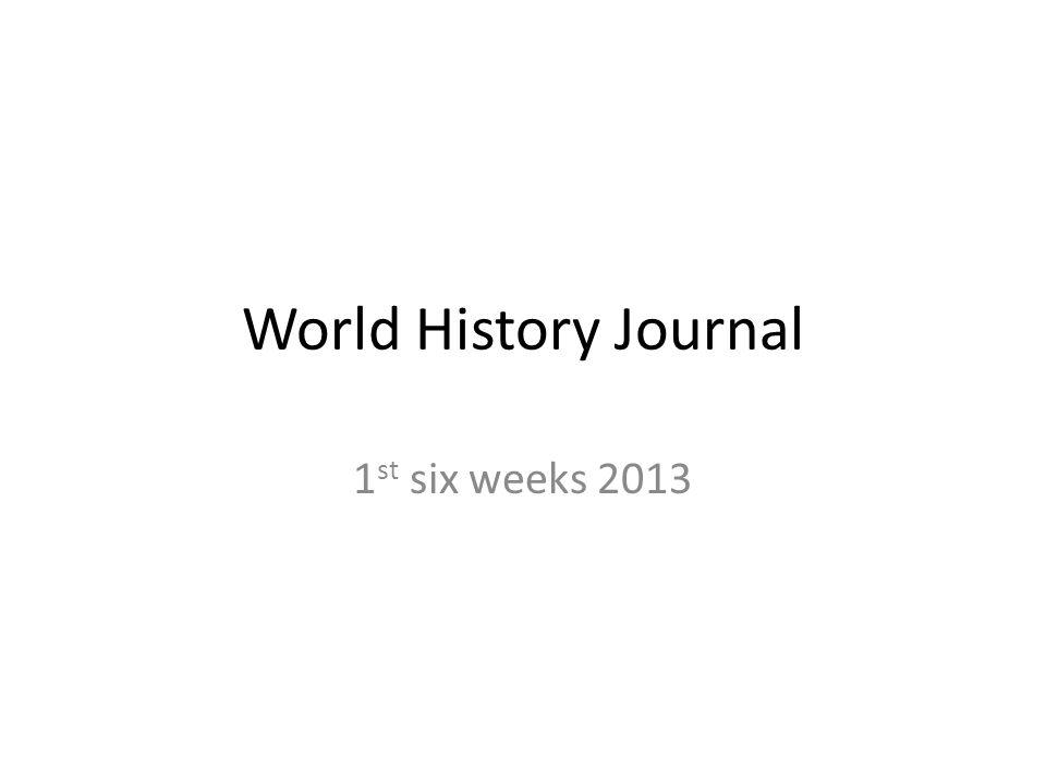 World History Journal 1 st six weeks 2013