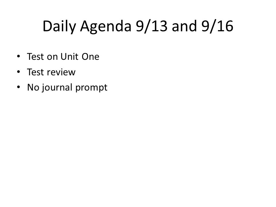 Daily Agenda 9/13 and 9/16 Test on Unit One Test review No journal prompt