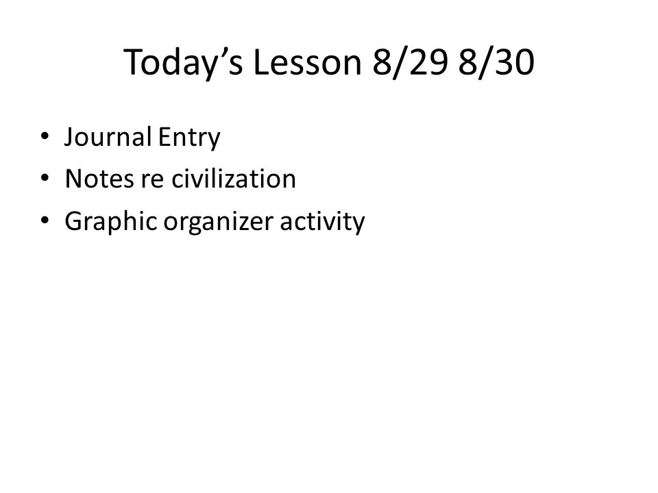 Today's Lesson 8/29 8/30 Journal Entry Notes re civilization Graphic organizer activity