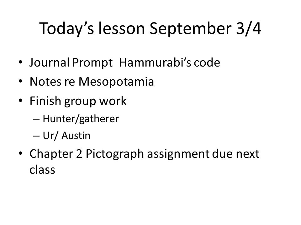 Warm-up September 3-4 Learning Objective WH (20) Government Identify the impact of political and legal ideas contained in documents including Hammurabi's Code.