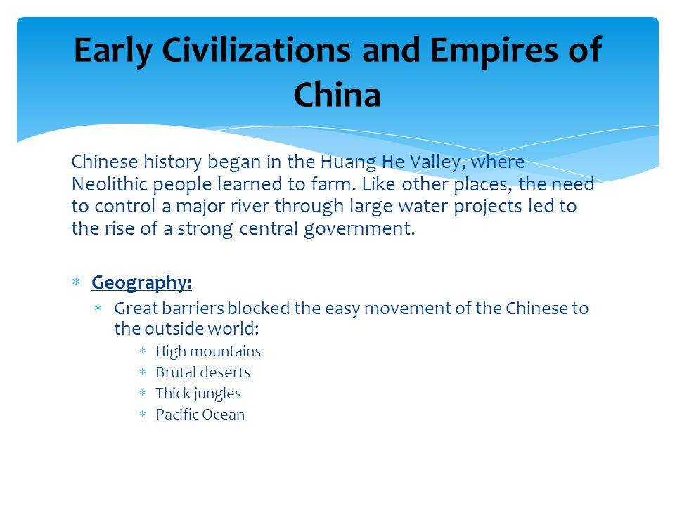 Chinese history began in the Huang He Valley, where Neolithic people learned to farm.