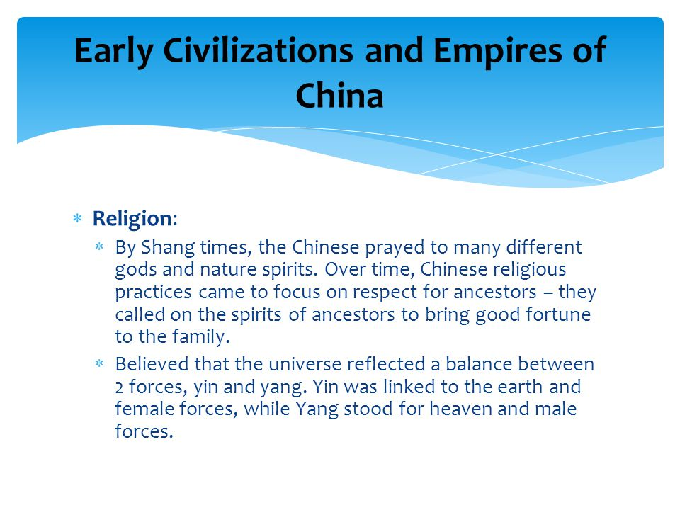 Religion:  By Shang times, the Chinese prayed to many different gods and nature spirits.