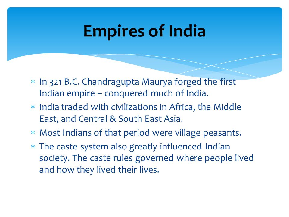  In 321 B.C.Chandragupta Maurya forged the first Indian empire – conquered much of India.