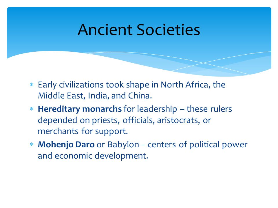  Early civilizations took shape in North Africa, the Middle East, India, and China.