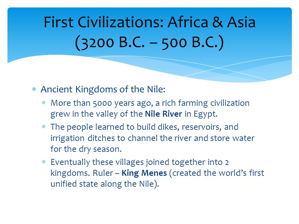  Ancient Kingdoms of the Nile:  More than 5000 years ago, a rich farming civilization grew in the valley of the Nile River in Egypt.