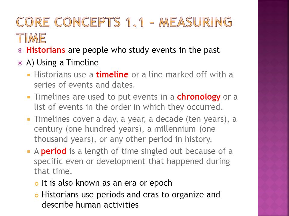  Historians are people who study events in the past  A) Using a Timeline  Historians use a timeline or a line marked off with a series of events an