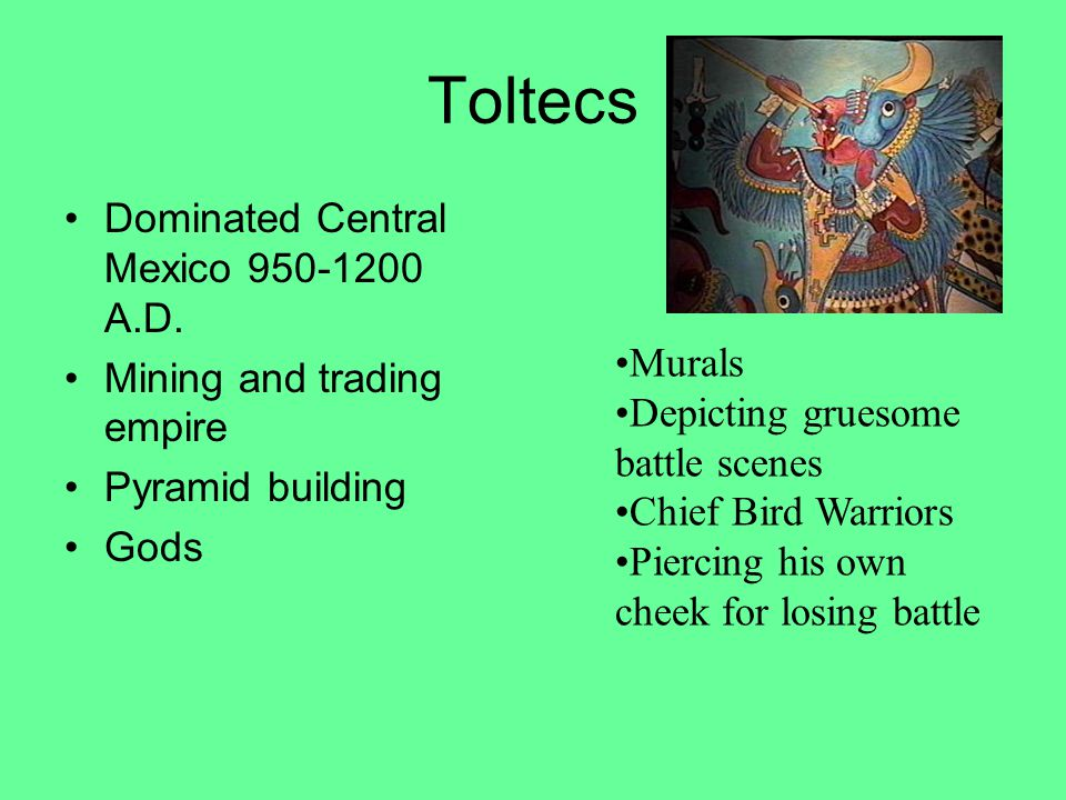 Toltecs Dominated Central Mexico 950-1200 A.D.