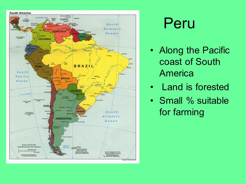 Peru Along the Pacific coast of South America Land is forested Small % suitable for farming