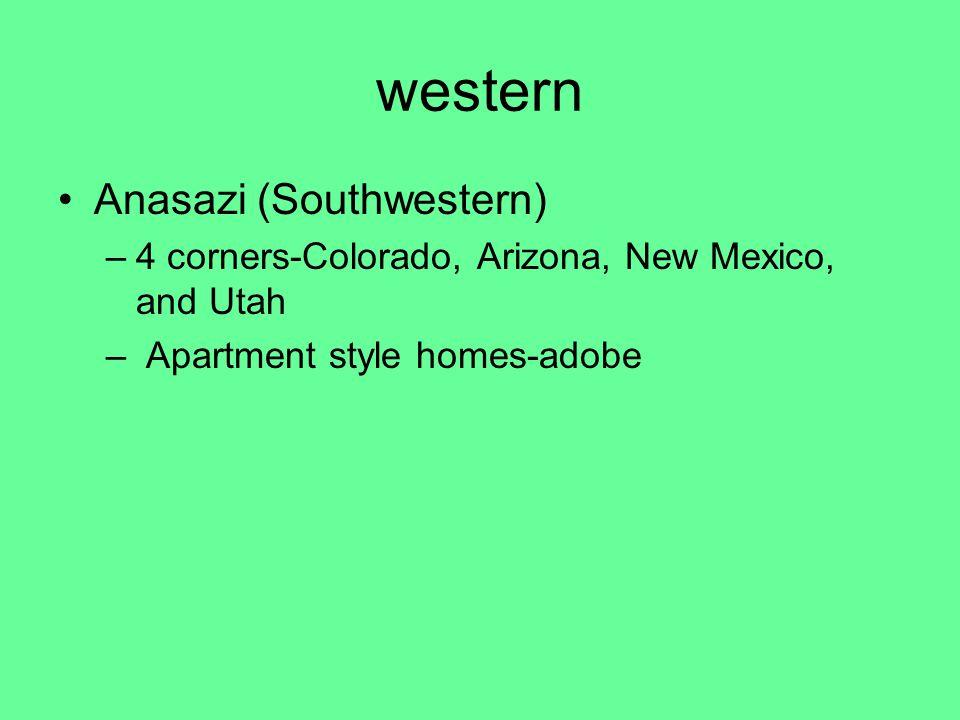 western Anasazi (Southwestern) –4 corners-Colorado, Arizona, New Mexico, and Utah – Apartment style homes-adobe
