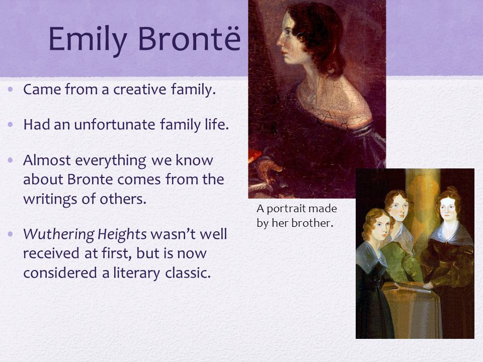 Emily Brontë Came from a creative family. Had an unfortunate family life.
