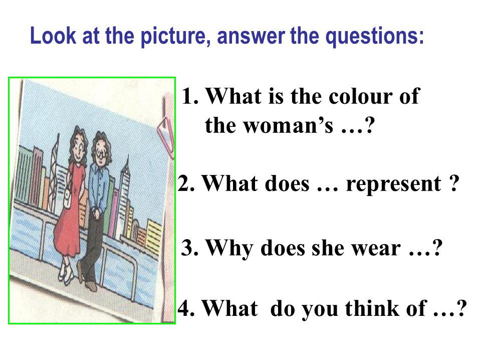 1.What is the colour of the woman's …. 2. What does … represent .