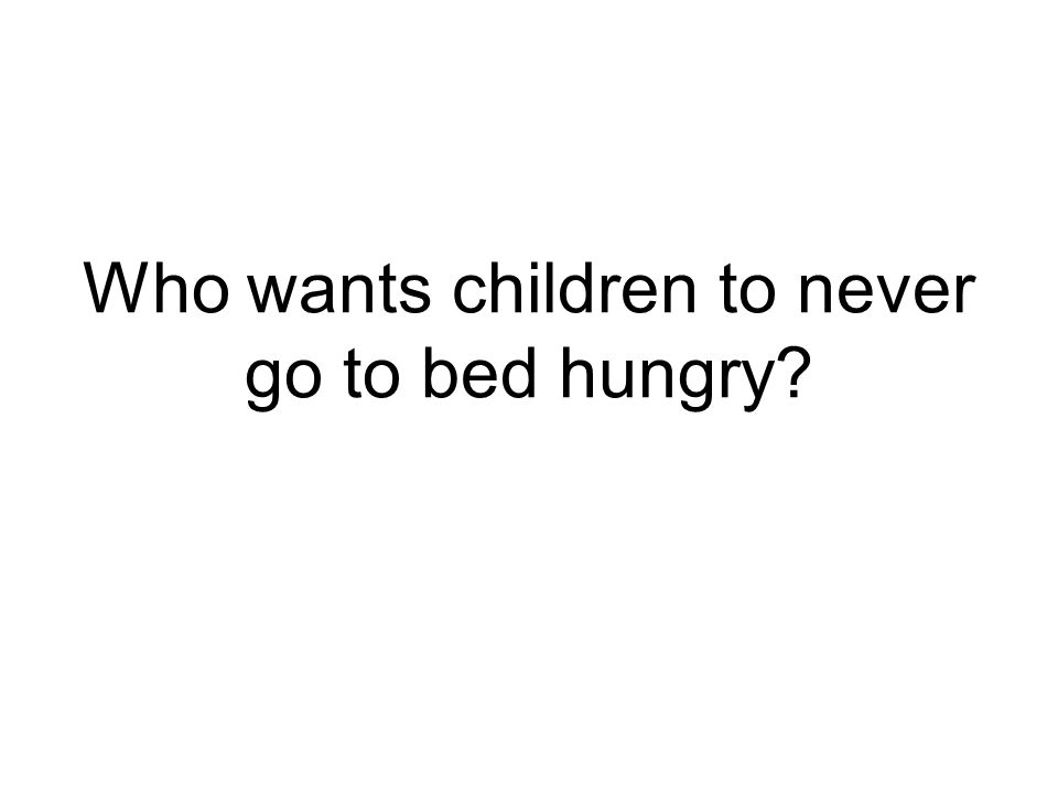 Who wants children to never go to bed hungry?