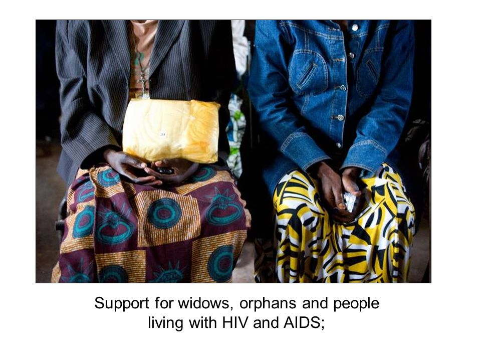 Support for widows, orphans and people living with HIV and AIDS;