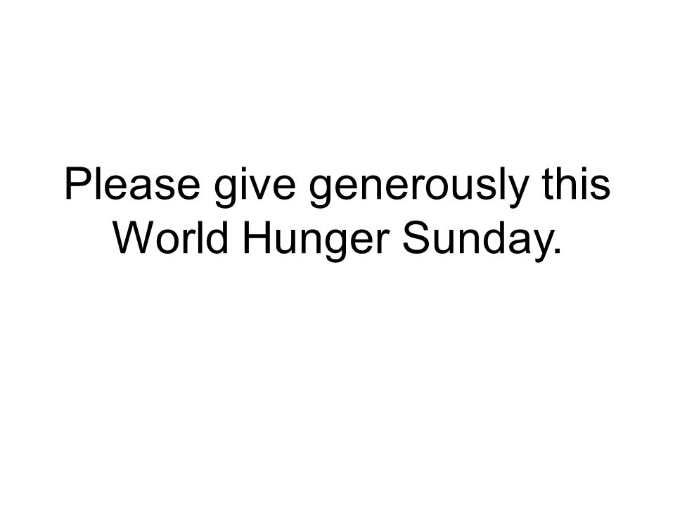 Please give generously this World Hunger Sunday.