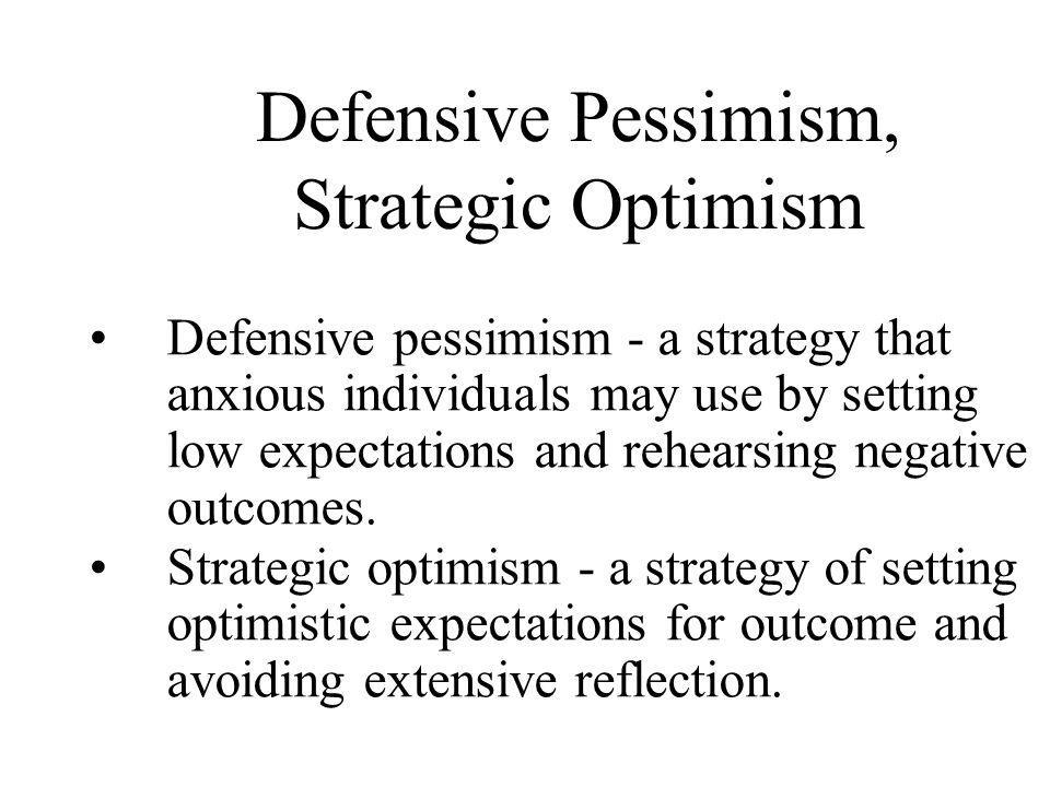 Defensive pessimism - a strategy that anxious individuals may use by setting low expectations and rehearsing negative outcomes. Strategic optimism - a