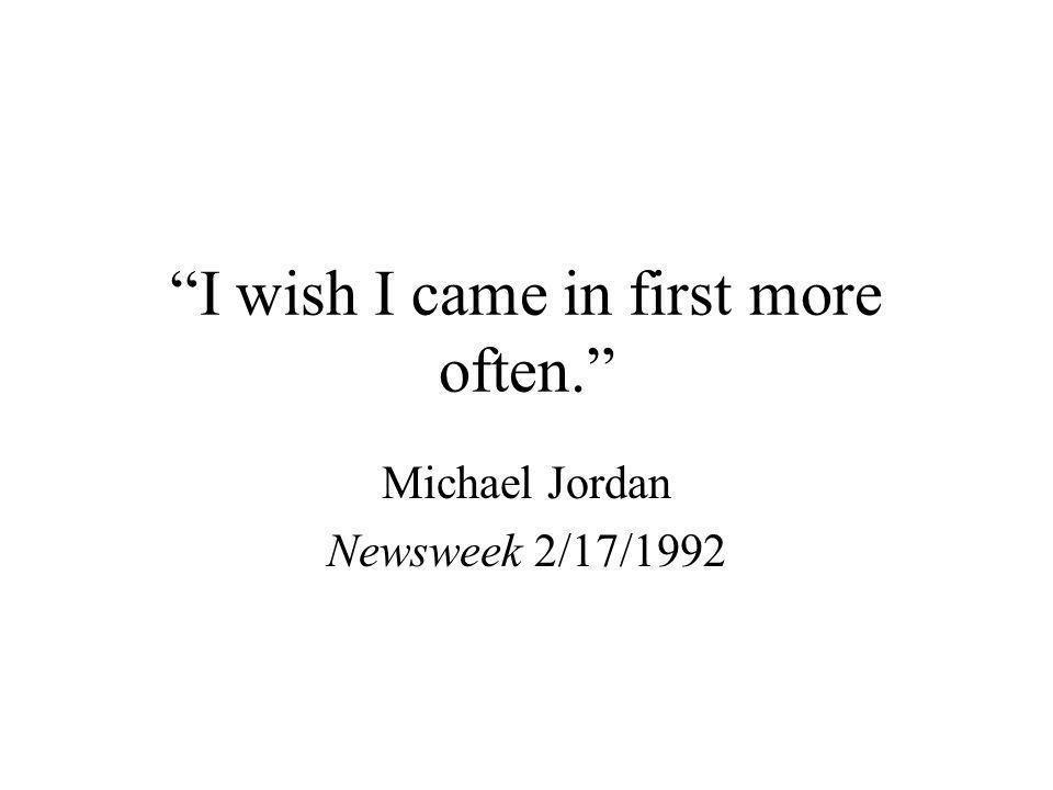 """I wish I came in first more often."" Michael Jordan Newsweek 2/17/1992"