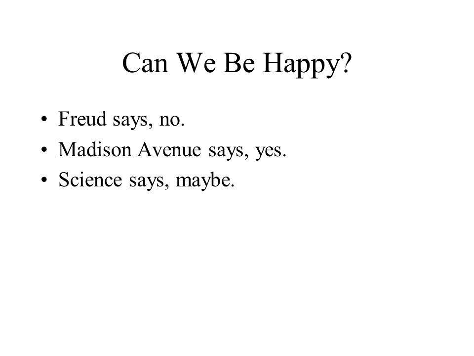 Can We Be Happy? Freud says, no. Madison Avenue says, yes. Science says, maybe.