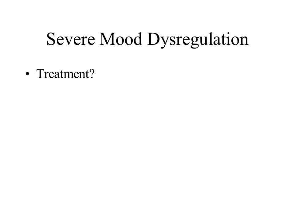 Severe Mood Dysregulation Treatment?