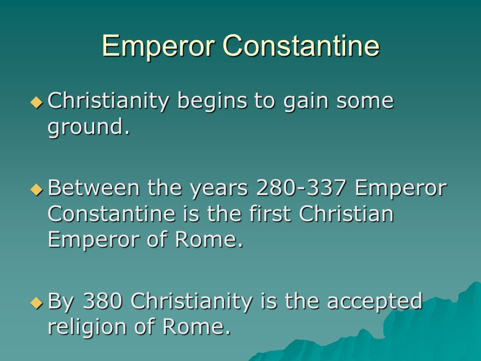 Emperor Constantine  Christianity begins to gain some ground.