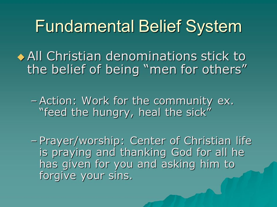 "Fundamental Belief System  All Christian denominations stick to the belief of being ""men for others"" –Action: Work for the community ex. ""feed the hu"