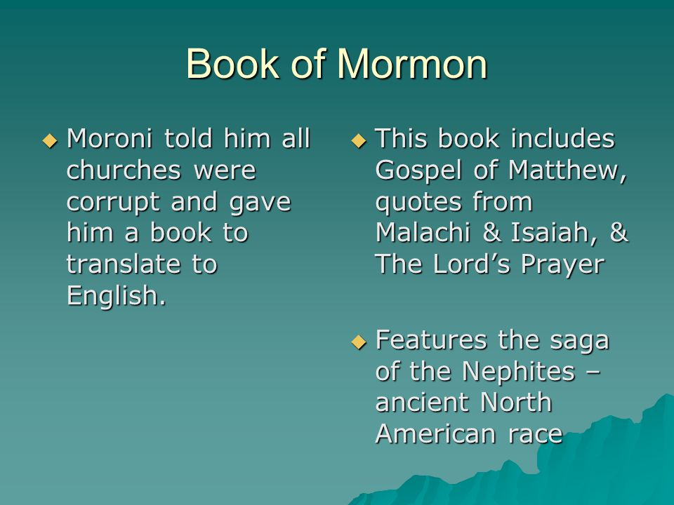Book of Mormon  Moroni told him all churches were corrupt and gave him a book to translate to English.  This book includes Gospel of Matthew, quotes