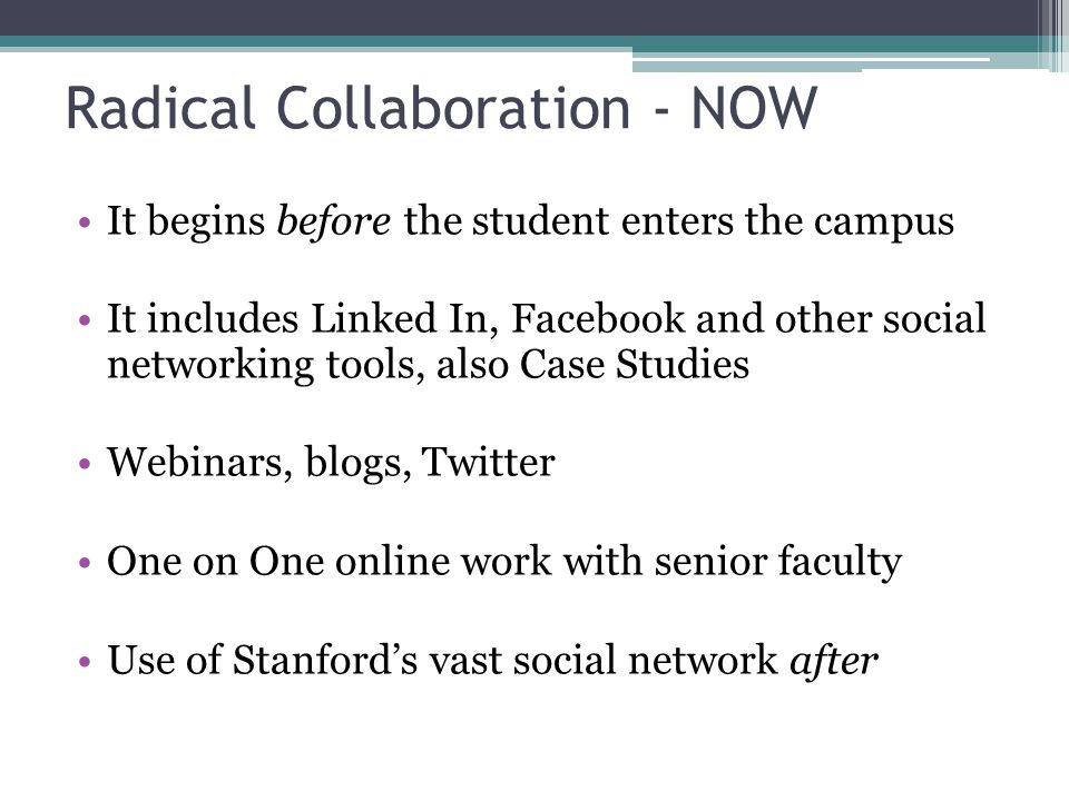 Radical Collaboration - NOW It begins before the student enters the campus It includes Linked In, Facebook and other social networking tools, also Cas