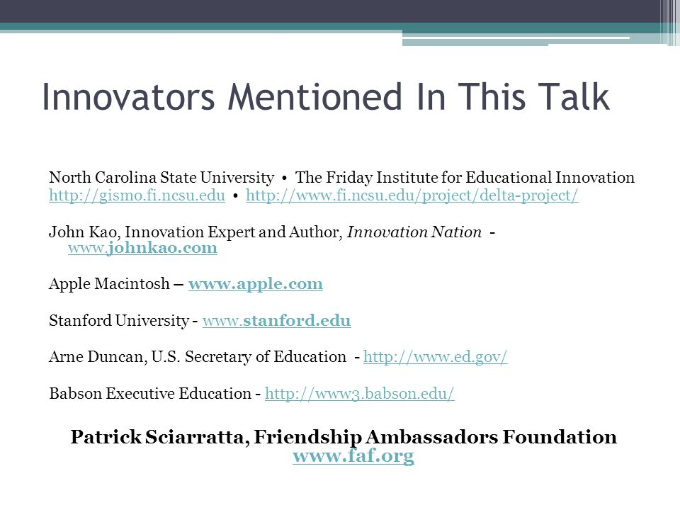 Innovators Mentioned In This Talk North Carolina State University The Friday Institute for Educational Innovation http://gismo.fi.ncsu.eduhttp://gismo