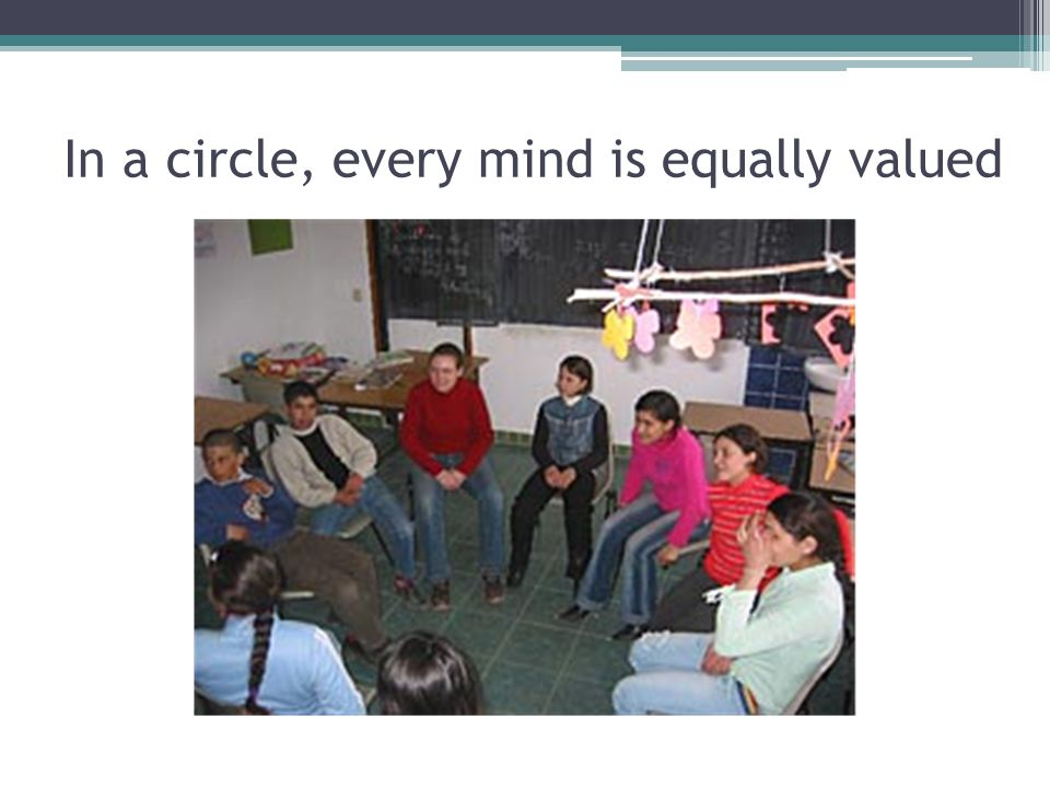 In a circle, every mind is equally valued