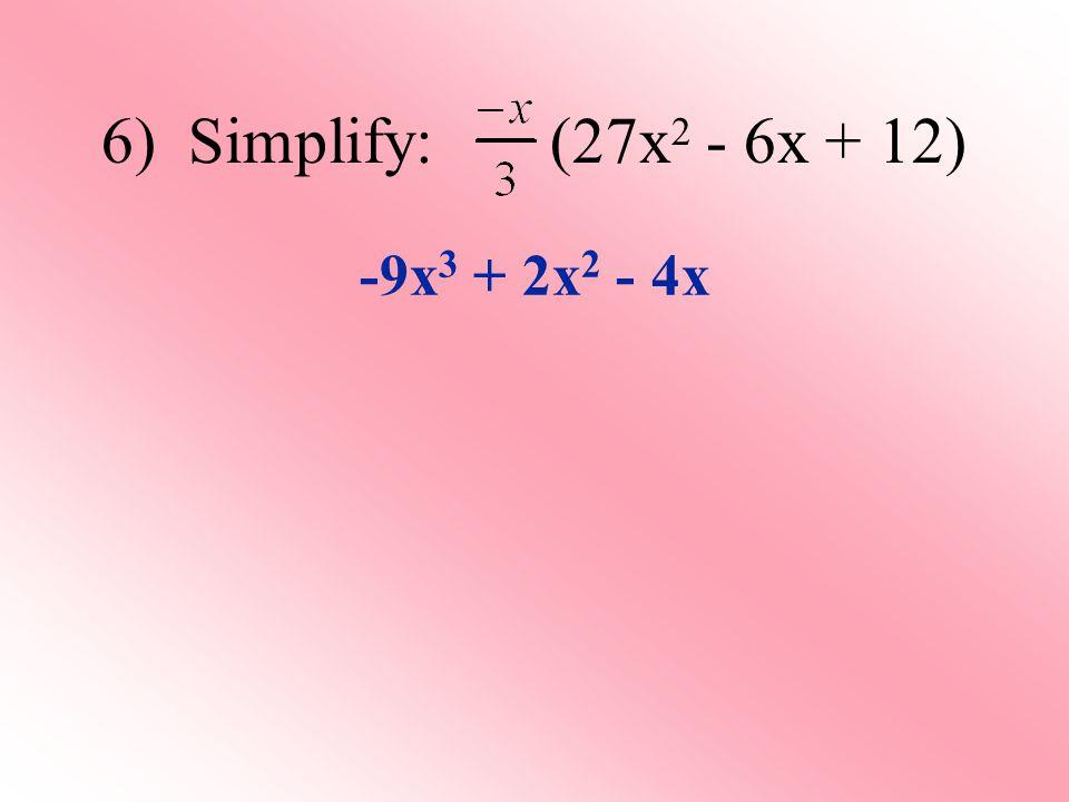 6) Simplify: (27x 2 - 6x + 12) -9x 3 + 2x 2 - 4x