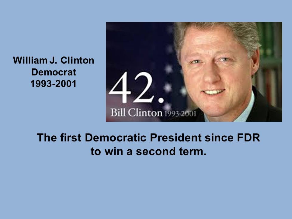 The first Democratic President since FDR to win a second term.