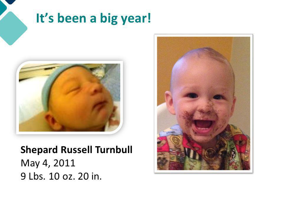 Shepard Russell Turnbull May 4, 2011 9 Lbs. 10 oz. 20 in.