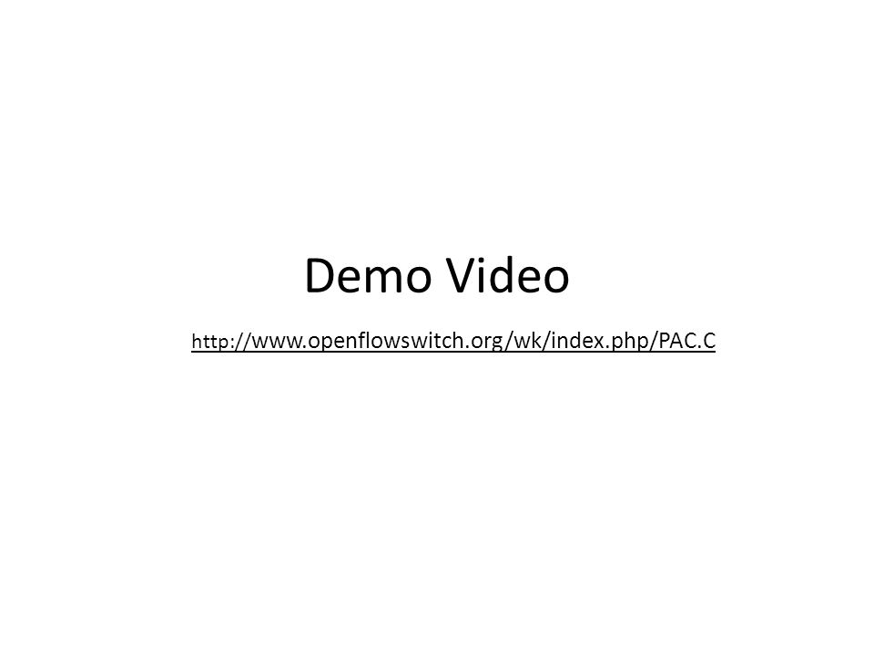 Demo Video http:// www.openflowswitch.org/wk/index.php/PAC.C