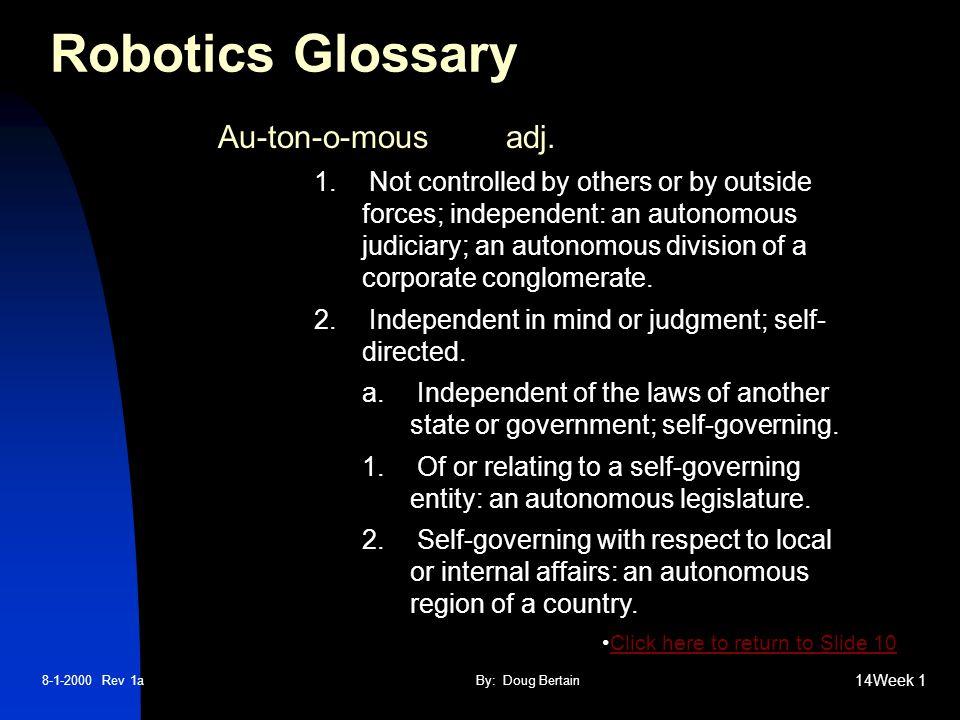 8-1-2000 Rev 1aBy: Doug Bertain 14Week 1 Robotics Glossary Au-ton-o-mousadj.