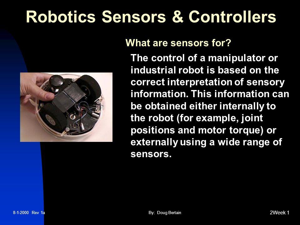 8-1-2000 Rev 1aBy: Doug Bertain 2Week 1 Robotics Sensors & Controllers What are sensors for.