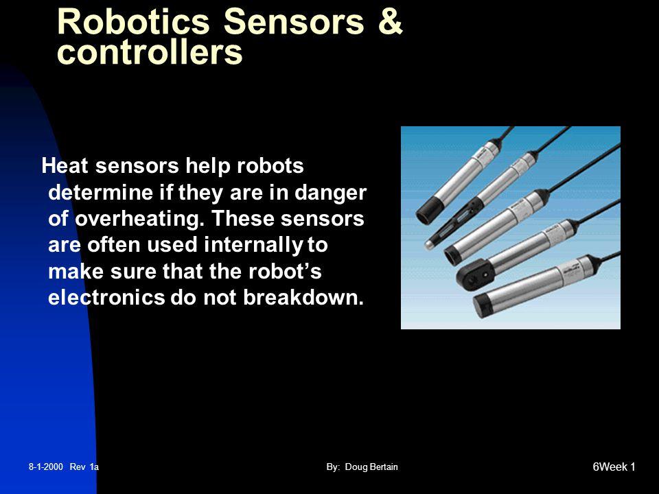 8-1-2000 Rev 1aBy: Doug Bertain 6Week 1 Heat sensors help robots determine if they are in danger of overheating.