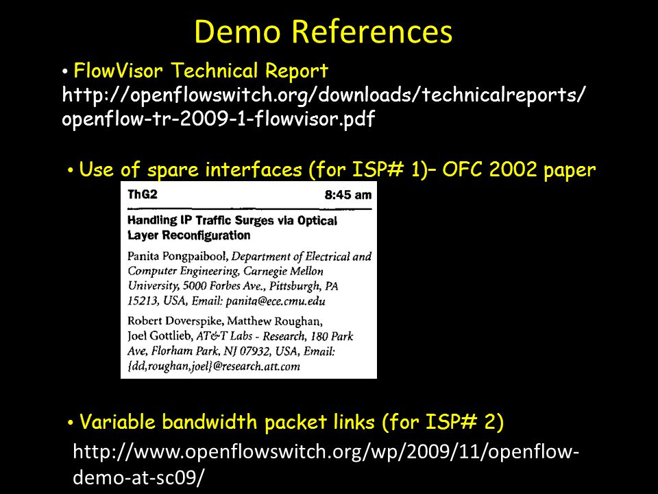 FlowVisor Technical Report http://openflowswitch.org/downloads/technicalreports/ openflow-tr-2009-1-flowvisor.pdf Demo References Use of spare interfa