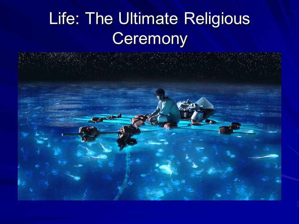 Life: The Ultimate Religious Ceremony