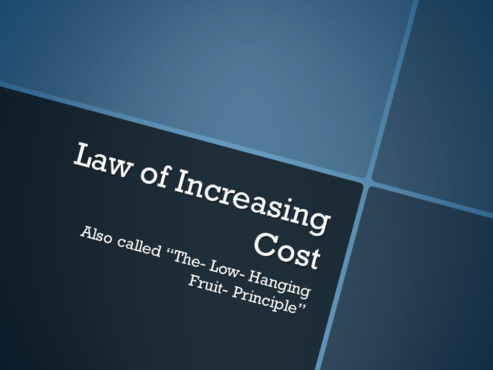 """Law of Increasing Cost Also called """"The- Low- Hanging Fruit- Principle"""""""