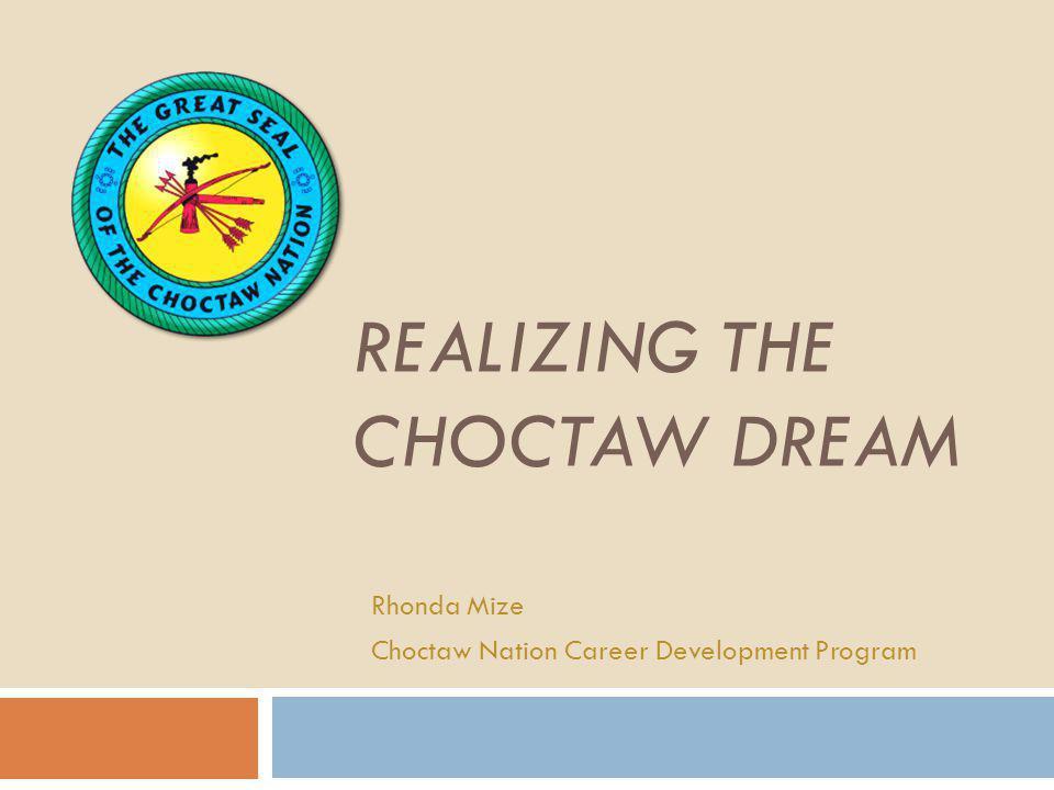 REALIZING THE CHOCTAW DREAM Rhonda Mize Choctaw Nation Career Development Program