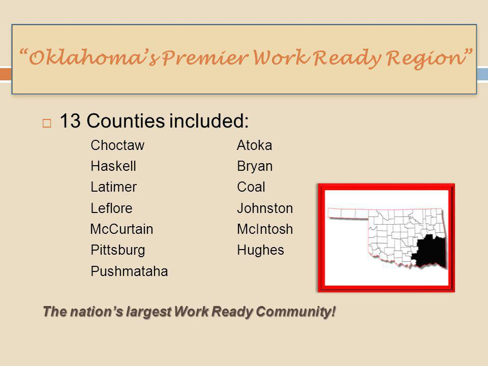  13 Counties included: Choctaw Atoka HaskellBryan LatimerCoal Leflore Johnston McCurtainMcIntosh Pittsburg Hughes Pushmataha The nation's largest Wor