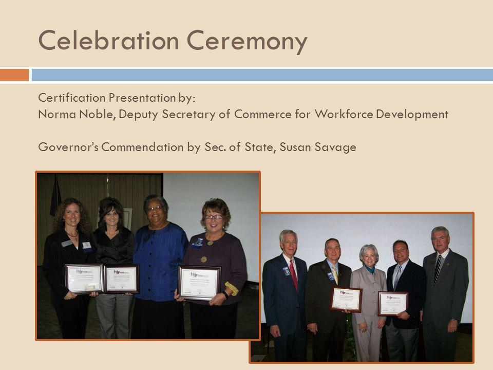 Celebration Ceremony Governor's Commendation by Sec. of State, Susan Savage Certification Presentation by: Norma Noble, Deputy Secretary of Commerce f