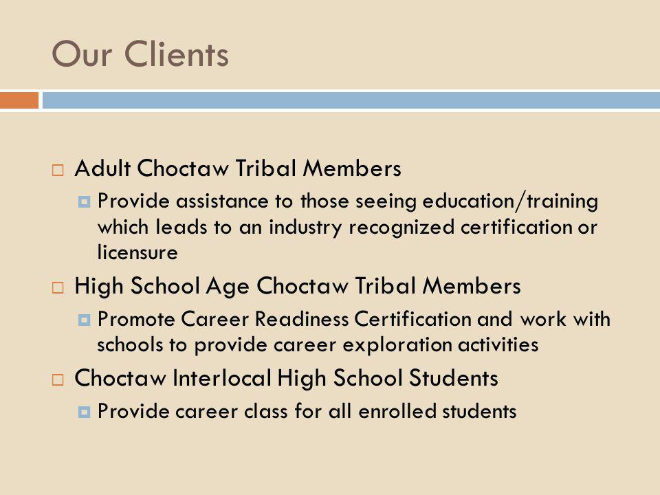 Our Clients  Adult Choctaw Tribal Members  Provide assistance to those seeing education/training which leads to an industry recognized certification
