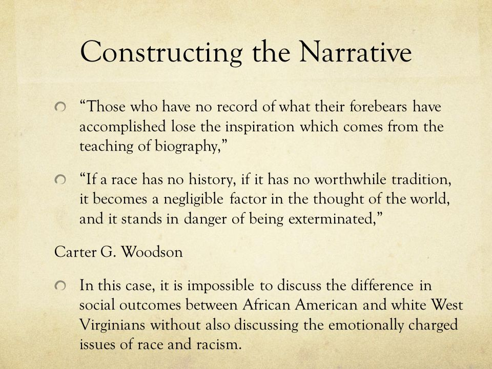 "Constructing the Narrative ""Those who have no record of what their forebears have accomplished lose the inspiration which comes from the teaching of b"