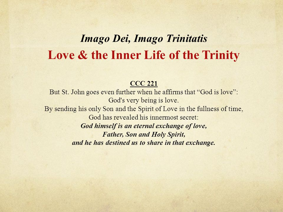 Imago Dei, Imago Trinitatis Love & the Inner Life of the Trinity CCC 221 But St.