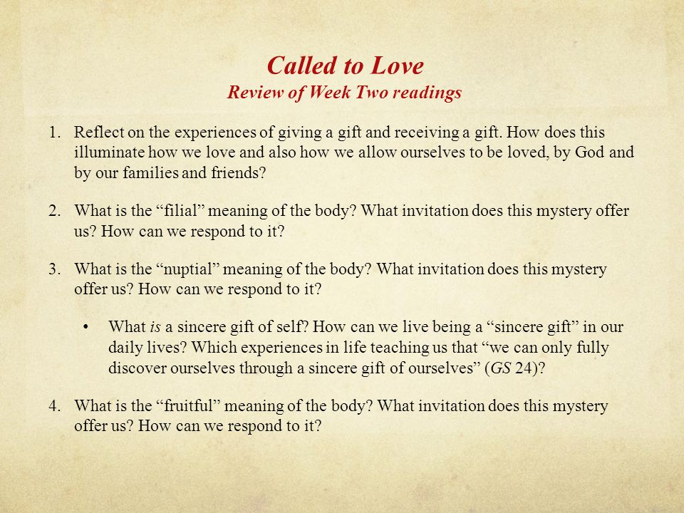 Called to Love Review of Week Two readings 1.Reflect on the experiences of giving a gift and receiving a gift.
