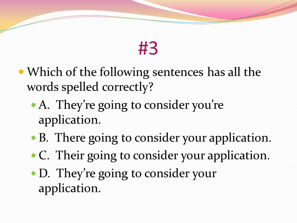 #3 Which of the following sentences has all the words spelled correctly.