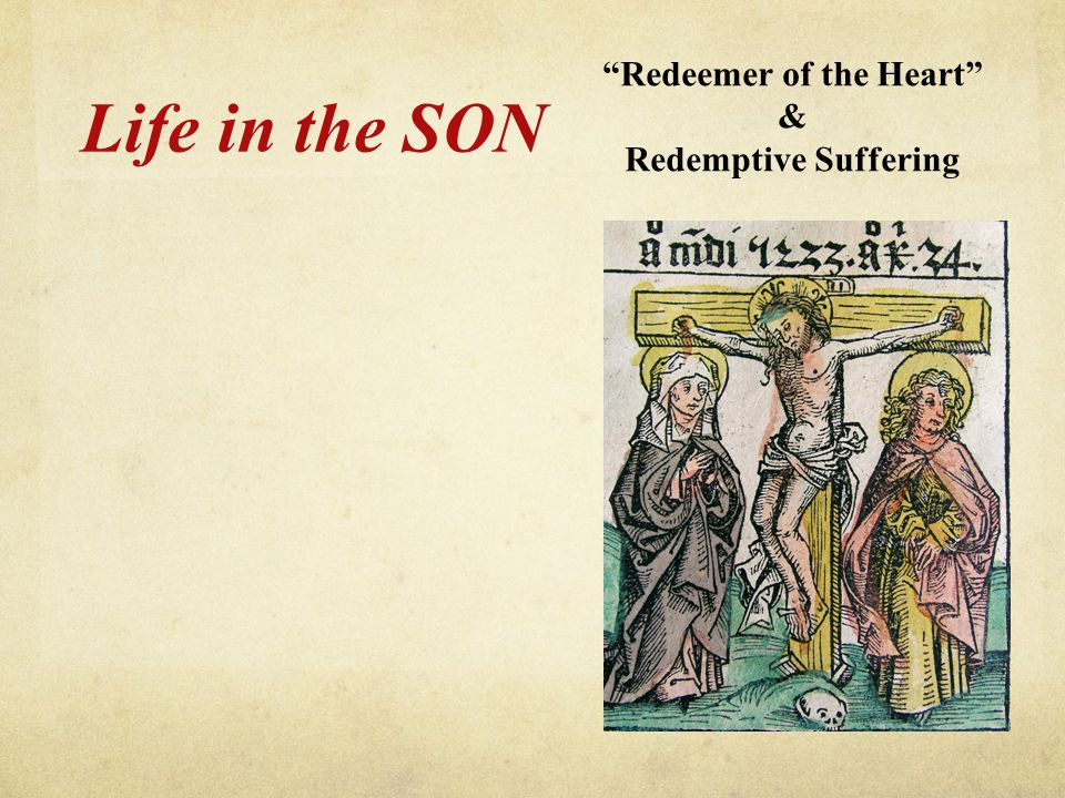 "Life in the SON ""Redeemer of the Heart"" & Redemptive Suffering"