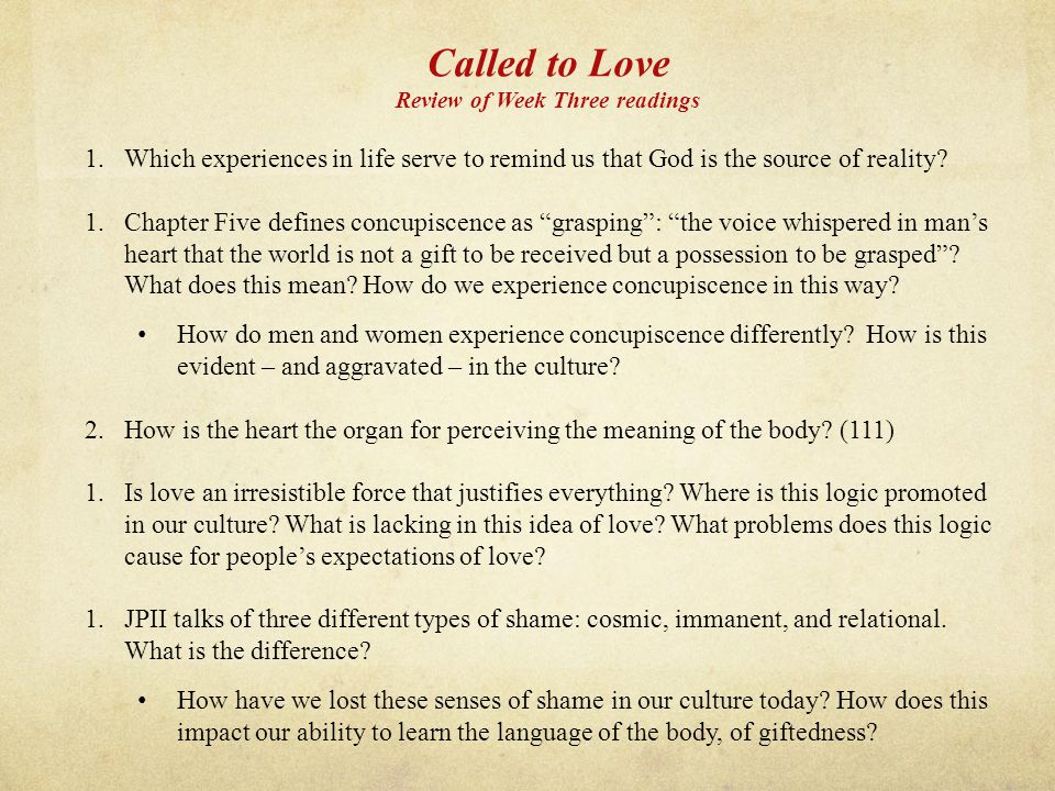 Called to Love Review of Week Three readings 1.Which experiences in life serve to remind us that God is the source of reality.