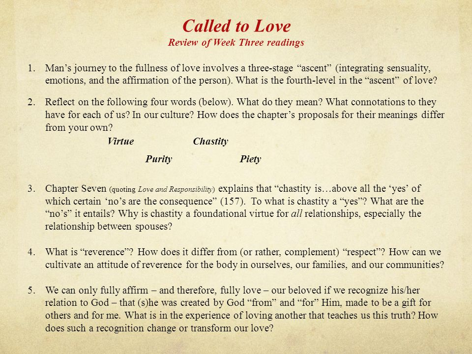 "Called to Love Review of Week Three readings 1.Man's journey to the fullness of love involves a three-stage ""ascent"" (integrating sensuality, emotions"